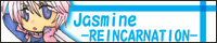 Jasmine -REINCARNATION-